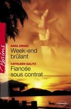 Week-end brûlant - Fiancée sous contrat (Harlequin Passions) ebook by Sara Orwig, Cathleen Galitz