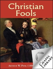 Christian Fools ebook by Arthur W. Pink (1886-1952)