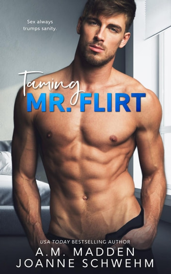 Taming Mr. Flirt - The Mr. Wrong Series, #2 ebook by A.M. Madden,Joanne Schwehm