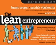 The Lean Entrepreneur - How Visionaries Create Products, Innovate with New Ventures, and Disrupt Markets ebook by Brant Cooper,Patrick Vlaskovits,Eric Ries