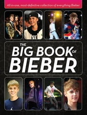 The Big Book of Bieber: All-in-One, Most-Definitive Collection of Everything Bieber ebook by Sprinkel, Katy
