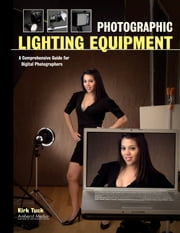Photographic Lighting Equipment - A Comprehensive Guide for Digital Photographers ebook by Kirk Tuck