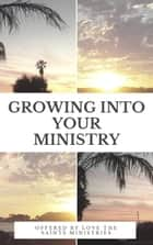 Growing into Your Ministry: Volume One ebook by Love the Saints Ministries
