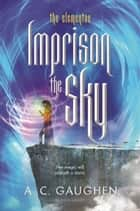 Imprison the Sky ebook by A.C. Gaughen