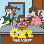 The Gift ebook by Curtis D. Carter