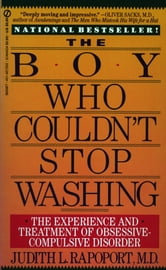 The Boy Who Couldn't Stop Washing - The Experience and Treatment of Obsessive-Compulsive Disorder ebook by Judith L. Rapoport