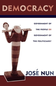 Democracy - Government of the People or Government of the Politicians? ebook by José Nun