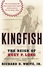 Kingfish - The Reign of Huey P. Long ebook by Richard D. White, Jr.
