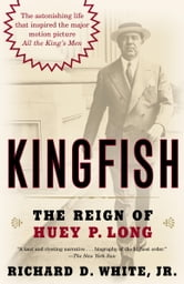 Kingfish - The Reign of Huey P. Long ebook by Richard White