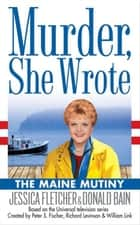 Murder, She Wrote: The Maine Mutiny ebook by Jessica Fletcher,Donald Bain