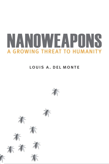 Nanoweapons - A Growing Threat to Humanity ebook by Louis A. Del Monte