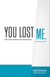 You Lost Me - Why Young Christians Are Leaving Church...and Rethinking Faith ebook by David Kinnaman