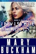 Invisible Secrets Book 2: Kelly McAllister - The Kelly McAllister Novels, #2 ebook by Mary Buckham