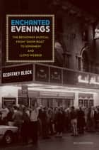 Enchanted Evenings - The Broadway Musical from 'Show Boat' to Sondheim and Lloyd Webber ebook by Geoffrey Block