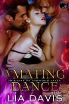 A Mating Dance - Shifters of Ashwood Falls, #3 ebook by