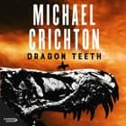 Dragon Teeth audiobook by Michael Crichton