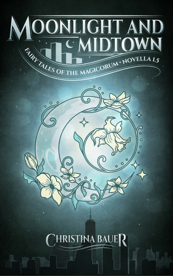 Moonlight And Midtown - Fairy Tales of the Magicorum Novella 1.5 ebook by Christina Bauer