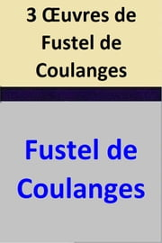 3 Œuvres de Fustel de Coulanges ebook by Fustel de Coulanges