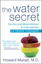 The Water Secret ebook by Howard Murad M.D.