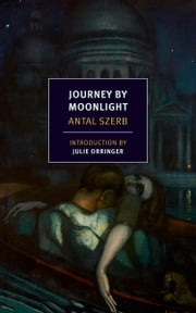 Journey by Moonlight ebook by Antal Szerb,Len Rix,Julie Orringer