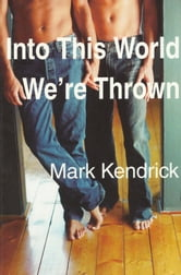 Into This World We're Thrown ebook by Mark Ian Kendrick