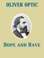 Hope and Have or, Fanny Grant Among the Indians, A Story for Young People ebook by Oliver Optic