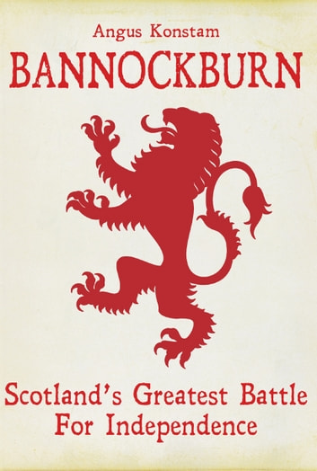 Bannockburn - Scotland's Greatest Battle for Independence ebook by Angus Konstam