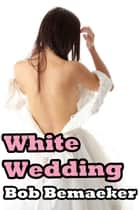 White Wedding ebook by Bob Bemaeker