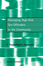Managing High Risk Sex Offenders in the Community - A Psychological Approach ebook by Jackie Craissati