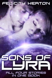 Sons of Lyra - Science Fiction Romance Anthology ebook by Felicity Heaton