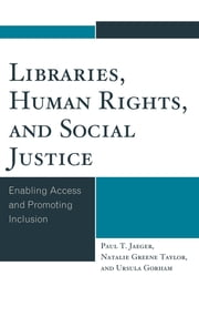 Libraries, Human Rights, and Social Justice - Enabling Access and Promoting Inclusion ebook by Paul T. Jaeger,Natalie Greene Taylor,Ursula Gorham