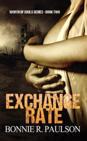 Exchange Rate - Worth of Souls, #2 ebook by Bonnie R. Paulson