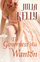 The Governess Was Wanton ebook by Julia Kelly