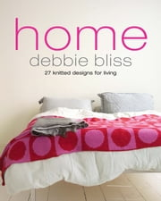 Home - 27 knitted designs for living ebook by Debbie Bliss