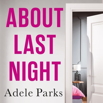 About Last Night - A twisty, gripping novel of friendship and lies from the author of JUST MY LUCK audiobook by Adele Parks