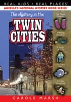 The Mystery in the Twin Cities ebook by Carole Marsh