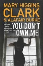 You Don't Own Me 電子書 by Mary Higgins Clark, Alafair Burke