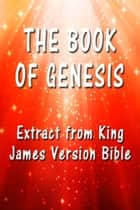 The Book of Genesis - Extract from King James Version Bible ebook by King James