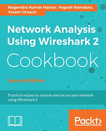 Network Analysis Using Wireshark 2 Cookbook eBook by Yoram Orzach ...