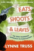 Eats, Shoots and Leaves eBook by Lynne Truss