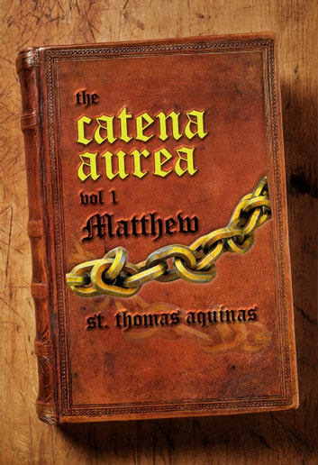 Catena Aurea Vol. 1 - Matthew ebook by St. Thomas Aquinas