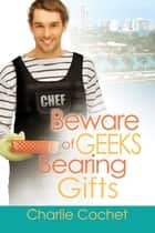 Beware of Geeks Bearing Gifts ebook by Charlie Cochet
