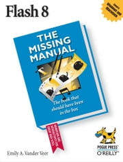Flash 8: The Missing Manual ebook by E. A. Vander Veer