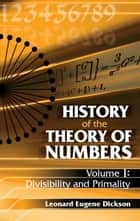 History of the Theory of Numbers, Volume I ebook by Leonard Eugene Dickson