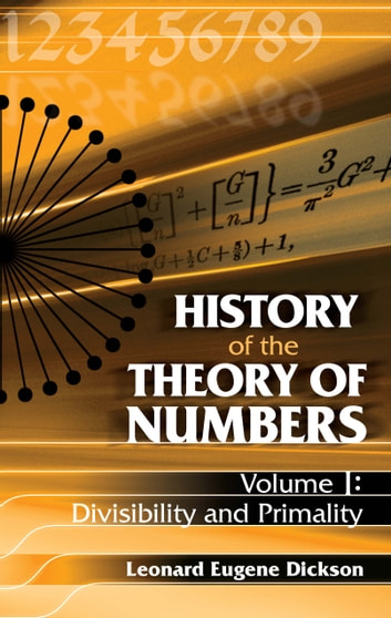 History of the Theory of Numbers, Volume I - Divisibility and Primality ebook by Leonard Eugene Dickson