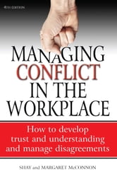 Managing Conflict in the Workplace 4th Edition - How to Develop Trust and Understanding and Manage Disagreements ebook by Margaret McConnon,Shannon McConnon