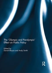 The 'Olympic and Paralympic' Effect on Public Policy ebook by Daniel Bloyce,Andy Smith
