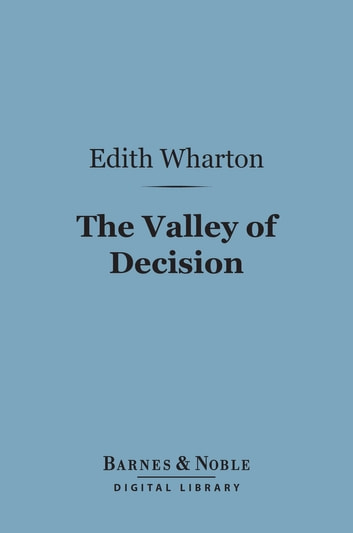 The Valley of Decision (Barnes & Noble Digital Library) eBook by Edith Wharton