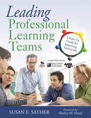 Leading Professional Learning Teams - A Start-Up Guide for Improving Instruction ebook by Dr. Susan E. Sather
