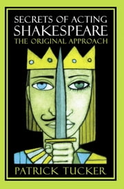 Secrets of Acting Shakespeare - The Original Approach ebook by Patrick Tucker